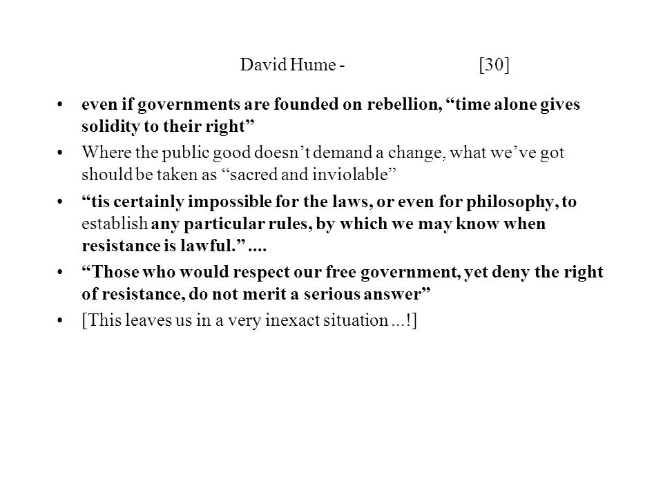 David Hume - [30] even if governments are founded on rebellion, time alone gives solidity to their right